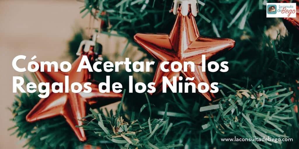 LOS REGALOS DE LOS NIÑOS, Navidad: cómo acertar con los Regalos de los Niños