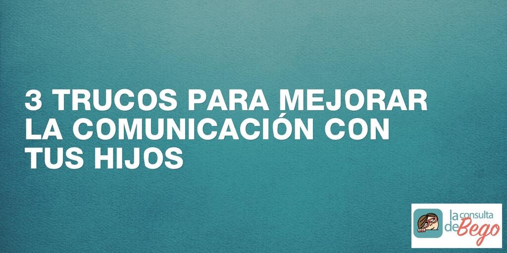 la comunicación con tus hijos, Cómo Mejorar la Comunicación con tus Hijos